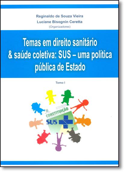 Temas em Direito Sanitário e Saúde Coletiva: S U S - Uma Política Pública de Estado, livro de Reginaldo de Souza Vieira