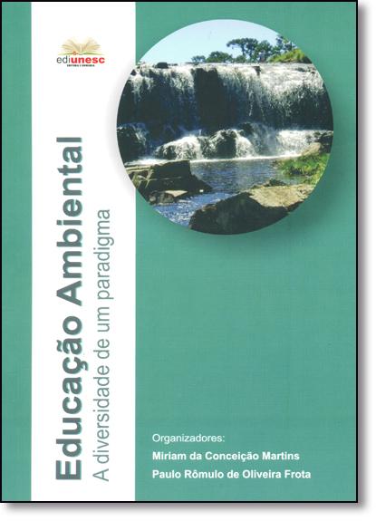 Educação Ambiental: A Diversidade de um Paradigma, livro de Miriam da Conceição Martins