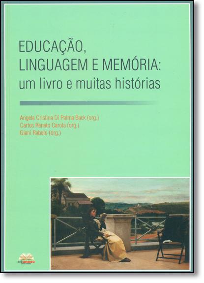 Educação, Linguagem e Memória: Um Livro e Muitas Histórias, livro de Angela Cristina Di Palma Back