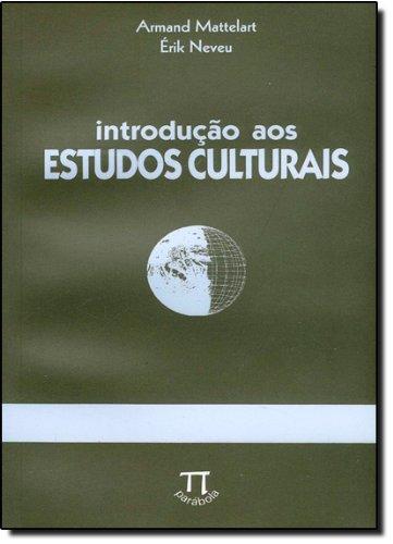 INTRODUCAO AOS ESTUDOS CULTURAIS, livro de MATTELART, ARMAND