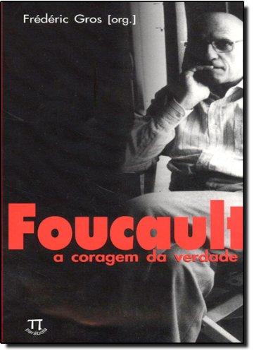 FOUCAULT - A CORAGEM DA VERDADE, livro de GROS, FRÉDÉRIC