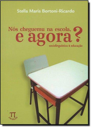 NOS CHEGUEMU NA ESCOLA, E AGORA?, livro de BORTONI-RICARDO, STELLA MARIS