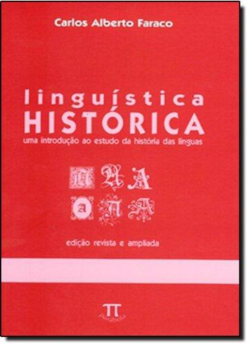 LINGUISTICA HISTORICA - UMA INTRODUCAO, livro de FARACO, CARLOS ALBERTO