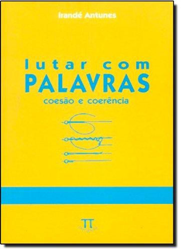 LUTAR COM PALAVRAS - COESAO E COERENCIA, livro de ANTUNES, IRANDÉ