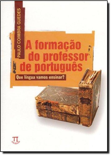 FORMACAO DO PROFESSOR DE PORTUGUES, A, livro de GUEDES, PAULO COIMBRA