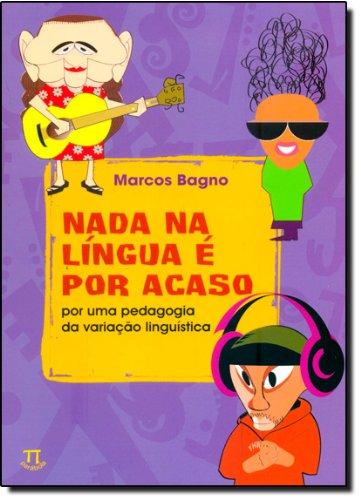 NADA NA LINGUA E POR ACASO: POR UMA PEDAGOGIA..., livro de BAGNO, MARCOS