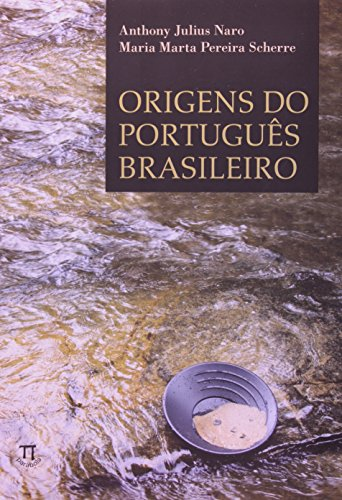 ORIGENS DO PORTUGUES BRASILEIRO, livro de NARO, ANTHONY JULIUS & SCHERRE, MARTA