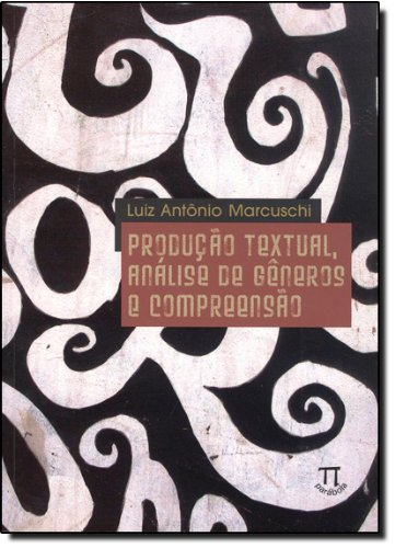 PRODUCAO TEXTUAL ANALISE DE GENEROS E COMPREENSAO, livro de MARCUSCHI, LUIZ ANTONIO