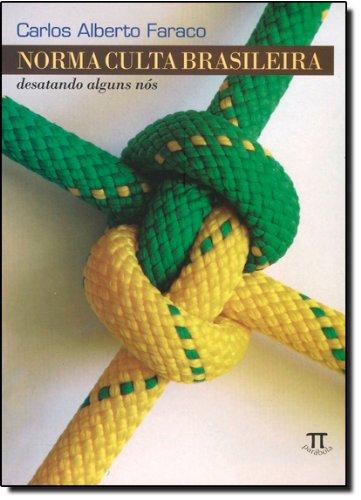 NORMA CULTA BRASILEIRA: DESATANDO ALGUNS NOS, livro de FARACO, CARLOS ALBERTO
