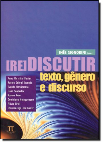 REDISCUTIR TEXTO, GENERO E DISCURSO, livro de SIGNORINI, INES (ORG.)