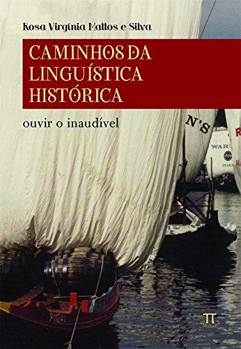 Caminhos da linguística histórica - ouvir o inaudível, livro de Rosa Virgínia Mattos e Silva