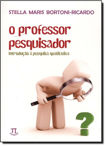 PROFESSOR PESQUISADOR,O: INTRODUCAO A PESQUISA QUA, livro de BORTONI-RICARDO, STELLA MARIS