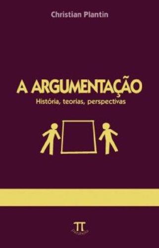 A Argumentação - história, teorias, perspectivas, livro de Christian Plantin