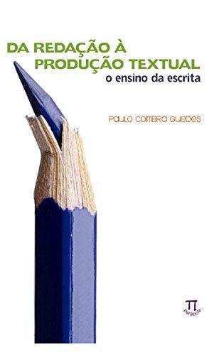 Da redação à produção textual - O ensino da escrita, livro de Paulo Coimbra Guedes