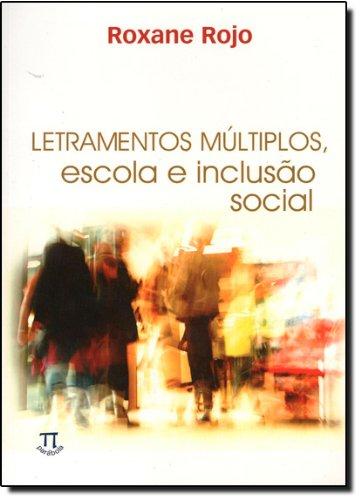 LETRAMENTOS MULTIPLOS: ESCOLA E INCLUSAO SOCIAL, livro de ROJO, ROXANE
