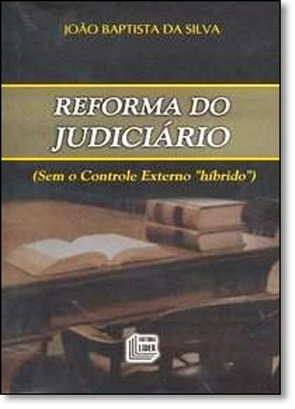 Reforma do Judiciário: Sem o Controle Externo Híbrido, livro de Joao Baptista da Silva