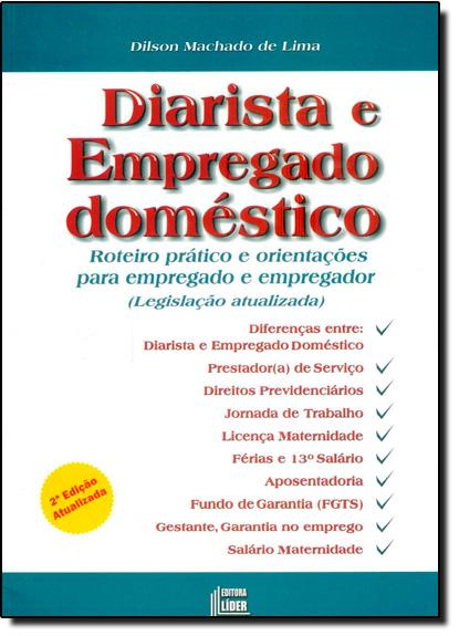Diarista e Empregado Doméstico: Roteiro Prático e Orientações Para Empregado e Empregador, livro de Dilson Machado de Lima