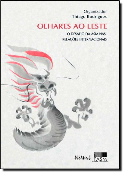 Olhares ao Leste: o desafio da Ásia nas relações internacionais, livro de Thiago Rodrigues