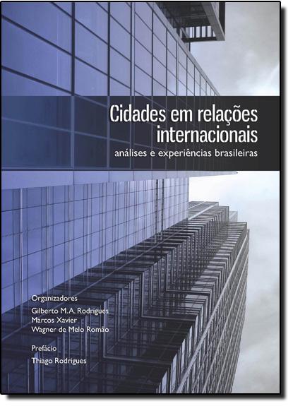 Cidades em Relações Internacionais: Análises e Experiências Brasileiras, livro de Marcos Xavier