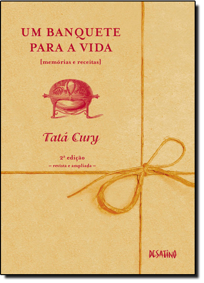 Banquete Para a Vida, Um: Memórias e Receitas, livro de Tata Cury