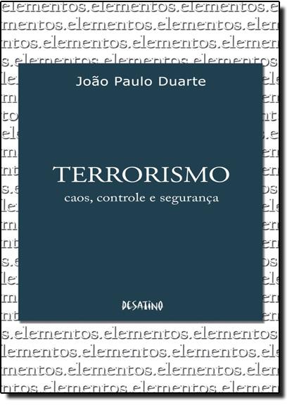 Terrorismo: Caos, Controle e Segurança - Vol.6 - Coleção Série Elementos, livro de João Paulo Duarte