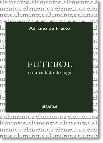Futebol: O Outro Lado do Jogo, livro de Adriano de Freixo