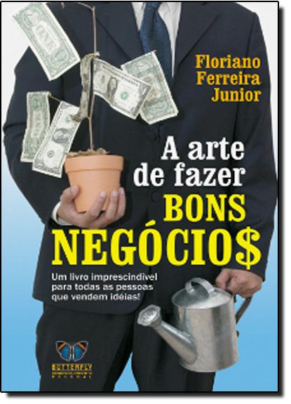 Arte de Fazer Bons Negócios, A, livro de Floriano Ferreira Júnior