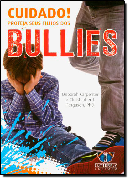 Cuidado! Proteja seus Filhos dos Bullies, livro de Deborah Carpenter | Crristopher J. Ferguson