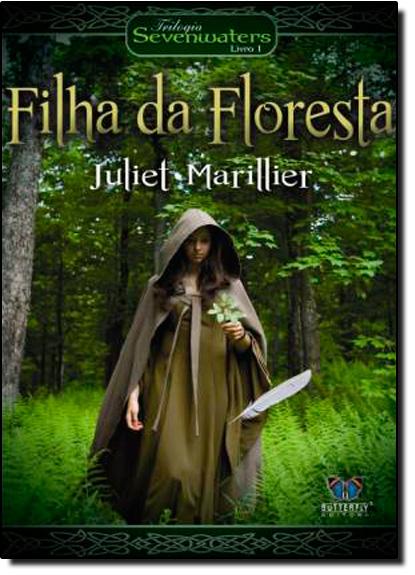 Filha da Floresta - Vol.1 - Trilogia Sevenwaters, livro de Juliet Marillier