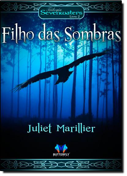 Filho das Sombras - Vol.2 - Trilogia Sevenwaters, livro de Juliet Marillier