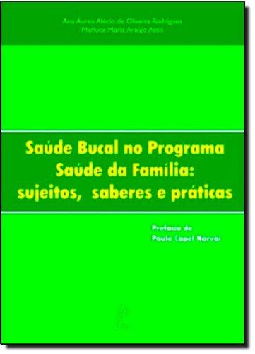 Saúde Bucal no Programa Saúde da Família:, livro de Ana Áurea Alécio de Oliveira Rodrigues e Marluce Maria Araújo Assis