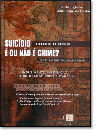 SUICIDIO E OU NAO E CRIME? INDUZIMENTO, INSTIGACAO E AUXILIO AO SUICIDIO, E, livro de Leila da Costa Ferreira