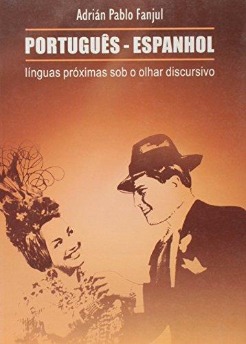 Português Espanhol - línguas próximas sob o olhar discursivo, livro de Adrián Pablo Fanjul