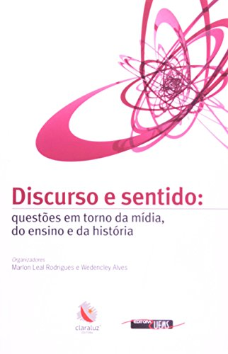 Discurso e Sentido - questões em torno da mídia, do ensino e da história , livro de Marlon Leal Rodrigues, Wedencley Alves (Org.)