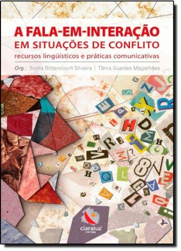 A Fala-em-interação em Situações de Conflito - recursos linguísticos e práticas comunicativas, livro de Sônia Bittencourt Silveira, Tânia Guedes Magalhães (Org.)