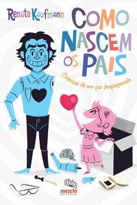 Como nascem os pais (3ª Edição), livro de Renato Kaufmann