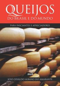 Queijos do Brasil e do mundo. para iniciantes e apreciadores, livro de José Osvaldo Albano do Amarante