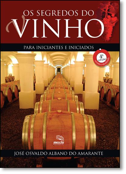 Segredos do Vinho, Os: Para Iniciantes e Iniciados, livro de José Osvaldo Albano do Amarante