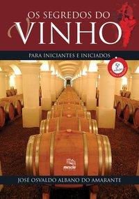Os segredos do vinho para iniciantes e iniciados (5ª Edição), livro de Amarante, José Osvaldo Albano do