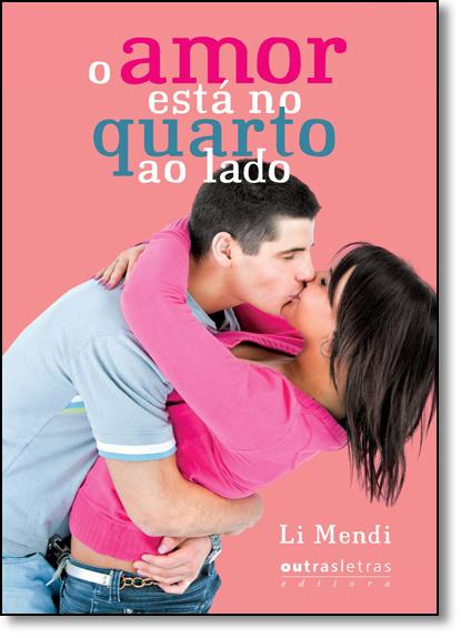 Amor Está no Quarto ao Lado, O, livro de Li Mendi