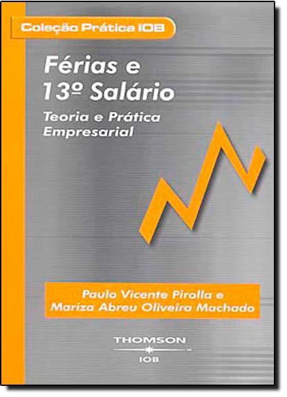 FERIAS E 13 SALARIO - TEORIA E PRATICA EMPRESARIAL, livro de Márcia  Abreu