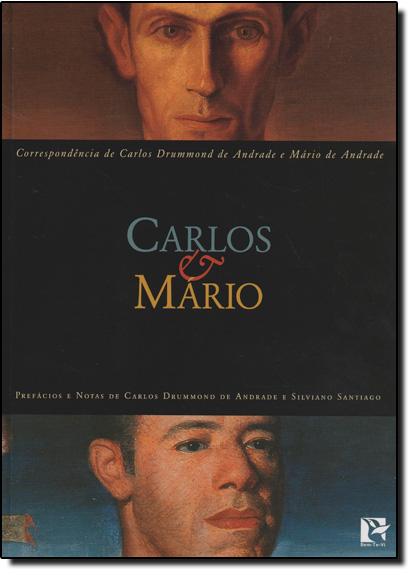 Carlos e Mário: Correspondência de Carlos Drummond de Andrade e Mário de Andrade, livro de Carlos Drummond de Andrade