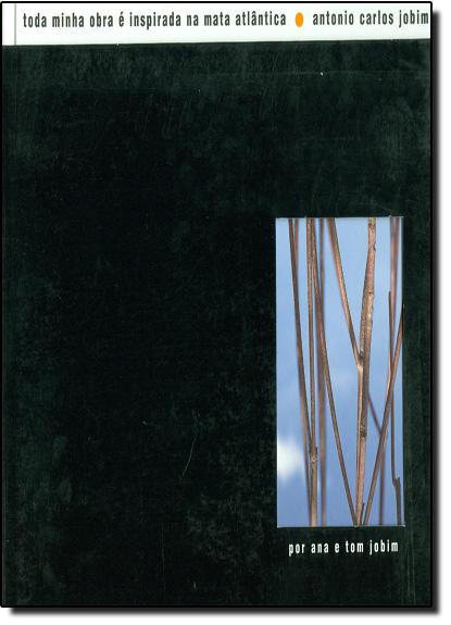 Toda Minha Obra É Inspirada na Mata Atlântica, livro de Ana Lontra Jobim