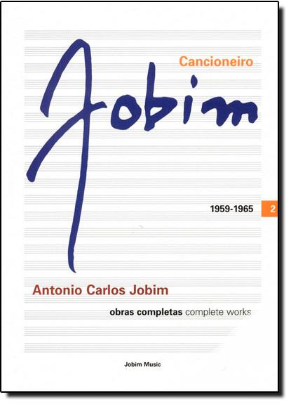 Cancioneiro Jobim - Obras Completas 1959 - 1965 - Vol.2, livro de Antonio Carlos Jobim