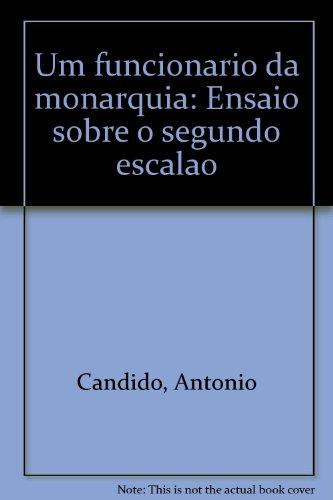 Um Funcionário da Monarquia. Um Ensaio Sobre o Segundo Escalão, livro de Antônio Candido