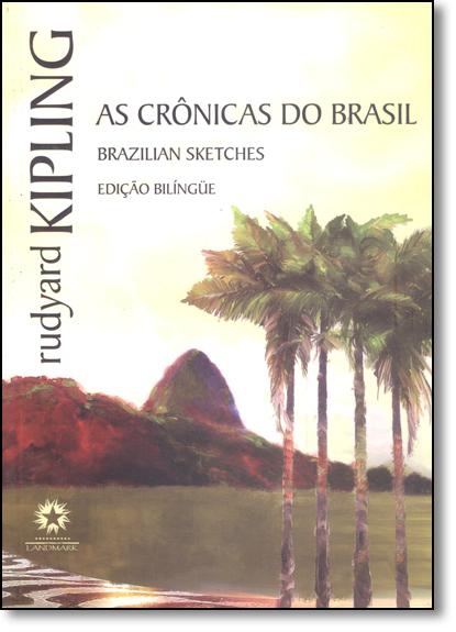 Crônicas do Brasil, As - Edição Bilíngue, livro de Rudyard Kipling