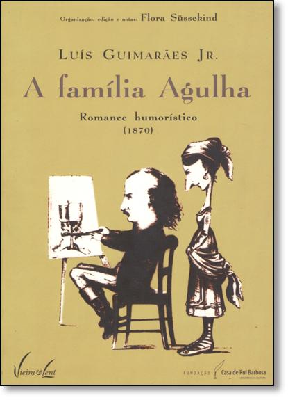 Família Agulha, A: Romance Humorístico ( 1870 ), livro de Luís Guimarães Jr
