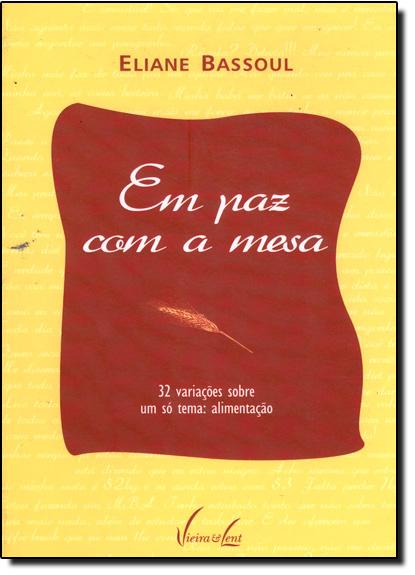 Em Paz Com a Mesa: 32 Variações Sobre um Só Tema - Alimentação, livro de Eliaine Bassoul
