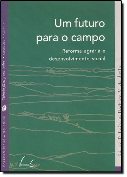 Futuro Para o Campo, Um: Reforma Agrária e Desenvolvimento Social - Coleção Ciência no Bolso, livro de Sérgio P. Leite