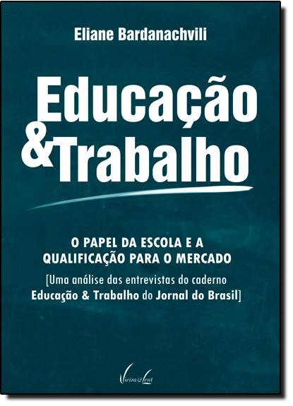 Educação & Trabalho: O Papel da Escola e a Qualificação Para o Mercado, livro de Eliane Bardanachvili